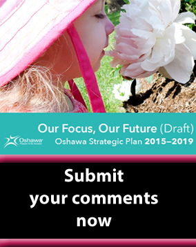 Provide your feedback about the draft refreshed Oshawa Strategic Plan, Our Focus, Our Future, 2015-2019