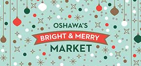 Learn more about Oshawa's Bright and Merry Market